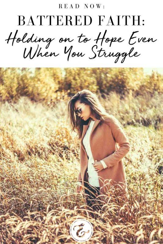 battered faith holding onto hope even when you struggle