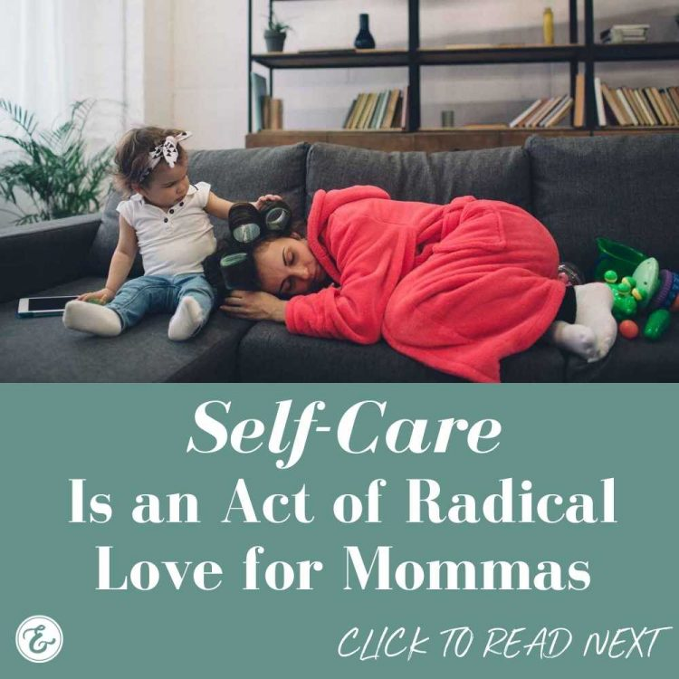self care is an act of radical love for mommas