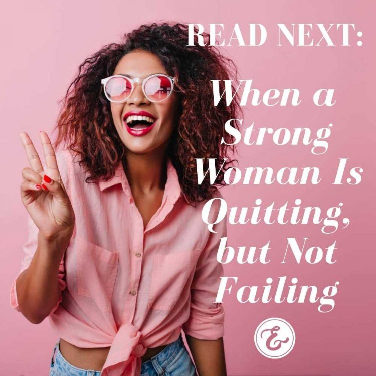 when a strong woman is quitting but not failing