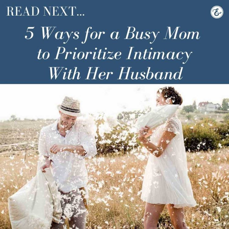 5 ways for a busy mom to prioritize intimacy with her husband