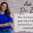Ask Dr Zoe betrayed in a previous relationship