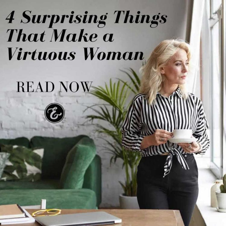 4 surprising things that make a virtuous woman board