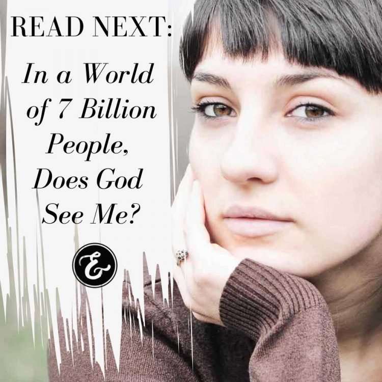 in a world of 7 billion people does god see me
